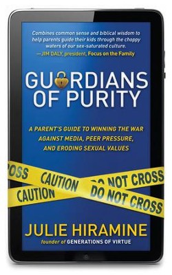 Guardians of Purity: A parent's guide to winning the war against media, peer pressure, and eroding sexual values - eBook  -     By: Julie Hiramine