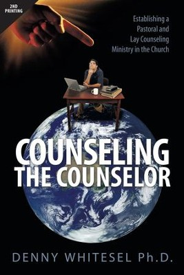 Counseling the Counselor: Establishing a Pastoral and Lay Counseling Ministry in the Church  -     By: Denny Whitesel Ph.D.