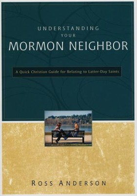 Understanding Your Mormon Neighbor: A Quick Christian Guide for Relating to Latter-Day Saints  -     By: Ross Anderson