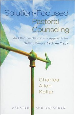 Solution-Focused Pastoral Counseling: An Effective Short-Term Approach for Getting People Back on Track  -     By: Charles Allen Kollar