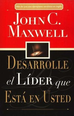 Desarrolle el L&#237der que Est&#225 en Usted (Developing the Leader Within You)  -     By: John C. Maxwell