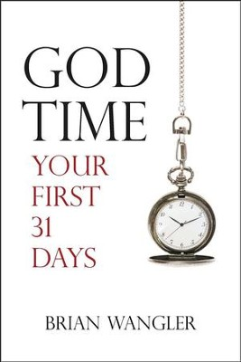 God Time: Your First 31 Days  -     By: Brian Wangler