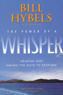 The Power of a Whisper: Hearing God, Having the Guts to Respond, Participant's Guide  -     By: Bill Hybels, Ashley Wiersma