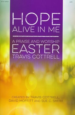 Hope Alive In Me, Choral Book   -     By: Travis Cottrell, David Moffitt, Sue C. Smith