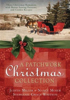 A Patchwork Christmas: Three Christmas Romances with Bonus Handcraft Patterns and Cookie Recipes - eBook  -     By: Judith Miller, Nancy Moser & Stephanie Grace Whitson
