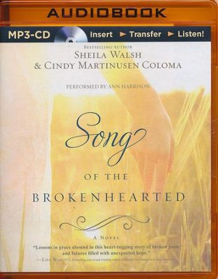 Song of the Brokenhearted - unabridged audio book on MP3-CD  -     Narrated By: Ann Harrison     By: Sheila Walsh, Cindy Coloma