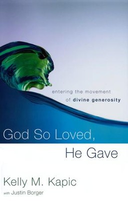 God So Loved, He Gave: Entering the Movement of Divine Generosity  -     By: Kelly Kapic, Justin Borger