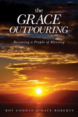 The Grace Outpouring: Blessing Others through Prayer - eBook  -     By: Roy Godwin, Dave Roberts