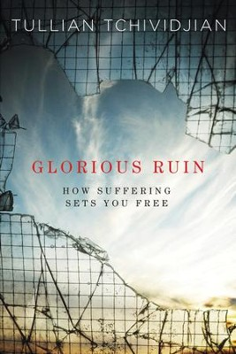 Glorious Ruin: How Suffering Sets You Free - eBook  -     By: Tullian Tchividjian