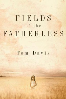 Fields of the Fatherless: Discover the Joy of Compassionate Living - eBook  -     By: Tom Davis