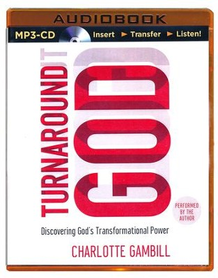 Turnaround God: Discovering God's Transformational Power - unabridged audio book on MP3-CD  -     By: Charlotte Gambill