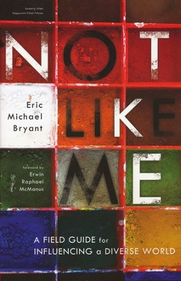 Not Like Me: A Field Guide for Influencing a Diverse World  -     By: Eric Michael Bryant
