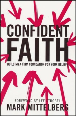Confident Faith: Building a Firm Foundation for Your Beliefs  -     By: Mark Mittelberg