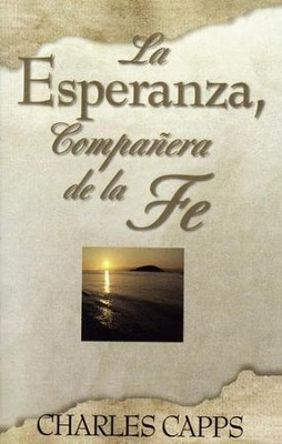 La Esperanza, Compañnera de la Fe  (Hope, A Partner to Faith)  -     By: Charles Capps