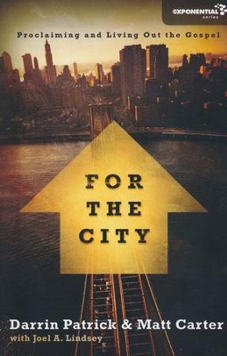 For the City: Proclaiming and Living Out the Gospel  -     By: Matt Carter, Darrin Patrick, Joel Lindsey