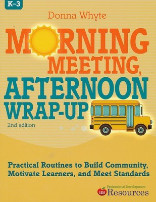Morning Meeting, Afternoon Wrap-Up, 2nd Edition  -     By: Donna Whyte
