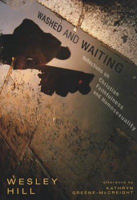 Washed and Waiting: Reflections on Christian Faithfulness and Homosexuality  -     By: Wesley Hill