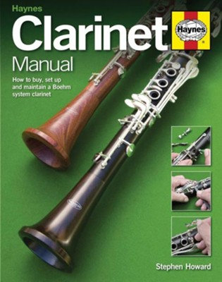 Clarinet Manual: How to Buy, Maintain and Set Up your Clarinet, Alto Clarinet and Bass Clarinet  -     By: Stephen Howard