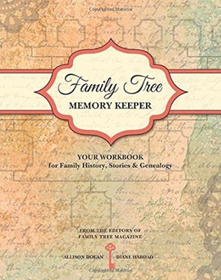 Family Tree Memory Keeper: Your Workbook for Family History, Stories and Genealogy  -     By: Allison Dolan, Diane Haddad