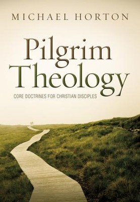 Pilgrim Theology: Core Doctrines for Christian Disciples  -     By: Michael Horton