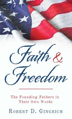 Faith and Freedom: The Founding Fathers in Their Own Words - eBook  -     By: Robert Gingrich