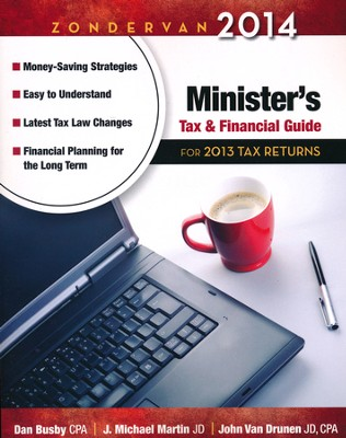 Zondervan 2014 Minister's Tax & Financial Guide: For 2013 Tax Returns  -     By: Dan Busby CPA, J. Michael Martin, John VanDrunen
