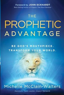 The Prophetic Advantage: Be God's mouthpiece. Transform your world - eBook  -     By: Michelle McClain
