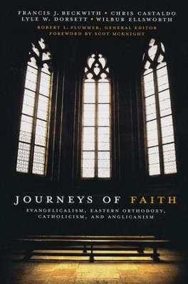 Journeys of Faith: Evangelicalism, Eastern Orthodoxy, Catholicism and Anglicanism  -     Edited By: Robert Plummer     By: Francis J. Beckwith, Christ Castaldo, Lyle W. Dorsett, Wilbur Ellsworth