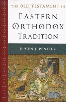 The Old Testament in Eastern Orthodox Tradition  -     By: Eugen J. Pentiuc
