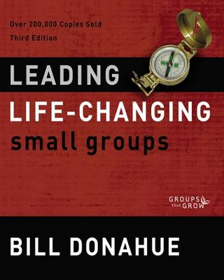 Leading Life-Changing Small Groups, Third Edition   -     By: Bill Donahue