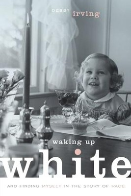 Waking Up White, and Finding Myself in the Story of Race  -     By: Debby Irving