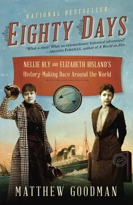 Eighty Days: Nellie Bly and Elizabeth Bisland's History-Making Race Around the World - eBook  -     By: Matthew Goodman