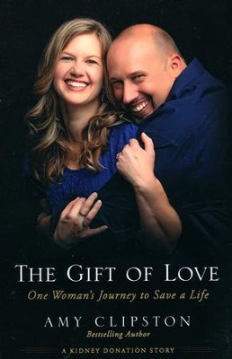 The Gift of Love: One Woman's Journey to Save a Life  -     By: Amy Clipston