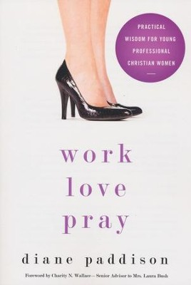 Work, Love, Pray: Practical Wisdom for Young Professional Christian Women  -     By: Diane Detering Paddison