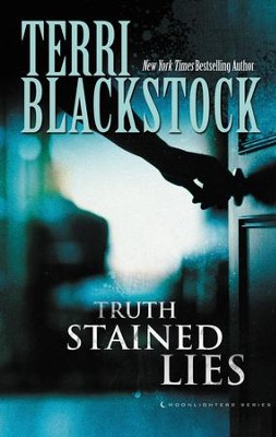 Truth-Stained Lies, The Moonlighter Series, Volume 1   -     By: Terri Blackstock
