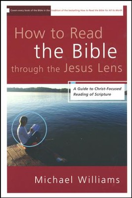 How to Read the Bible through the Jesus Lens: A Guide to Christ-Focused Reading of Scripture  -     By: Michael Williams