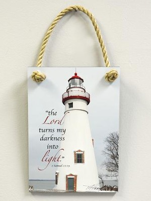 The Lord Turns My Darkness Into Light, Lighthouse Plaque, Indoor or Outdoor  -     By: Tiffany Kimmet