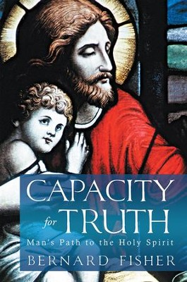Capacity for Truth: Mans Path to the Holy Spirit - eBook  -     By: Bernard Fisher