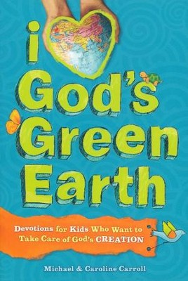 I Love God's Green Earth: 90 Devotions for Kids Who  Want to Take Care of God's Creation  -     By: Michael Carroll, Caroline Carroll