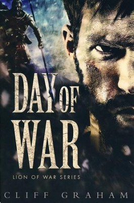 Day of War, Lion of War Series #1   -     By: Cliff Graham