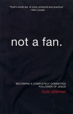 Not a Fan: Becoming a Completely Committed Follower of  Jesus - Slightly Imperfect  -     By: Kyle Idleman