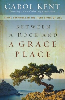 Between A Rock And A Grace Place   -     By: Carol Kent
