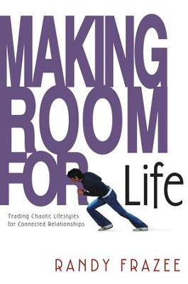 Making Room for Life: Trading Chaotic Lifestyles for Connected Relationships - eBook  -     By: Randy Frazee