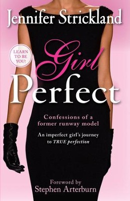 Girl Perfect: An imperfect girl's journey to true perfection (confessions of a former runway model) - eBook  -     By: Jennifer Strickland