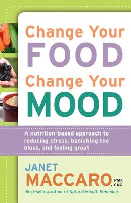 Change Your Food, Change Your Mood: A nutrition-based approach to reducing stress, banishing the blues, and feeling great - eBook  -     By: Janet Maccaro PhD, CNC