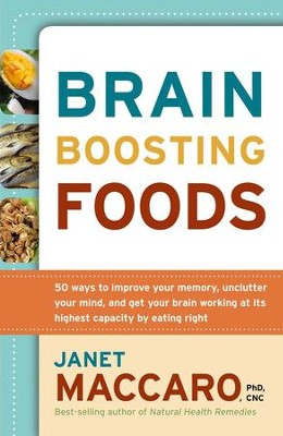 Brain Boosting Foods: 50 ways to improve your memory, unclutter your mind, and get your brain working at its highest capac - eBook  -     By: Janet Maccaro PhD, CNC