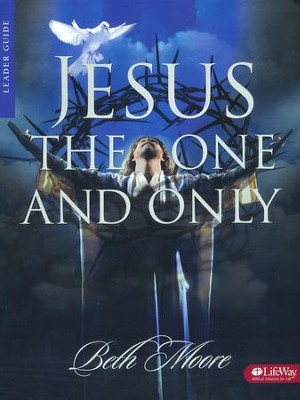 Jesus, the One and Only, Leader's Guide Edition   -     By: Beth Moore