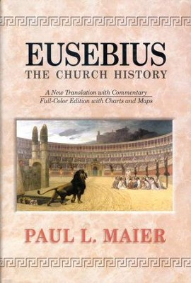 Eusebius - The Church History: A New Translation With Commentary  -     By: Paul L. Maier