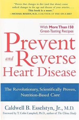 Prevent and Reverse Heart Disease: The Revolutionary, Scientifically Proven, Nutrition-Based Cure  -     By: Caldwell B. Esselstyn Jr.,M.D.
