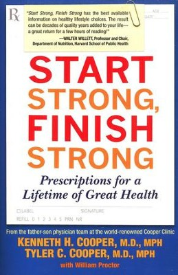 Start Strong, Finish Strong: Prescriptions for a Lifetime of Health  -     By: Kenneth H. Cooper M.D., Tyler C. Cooper M.D.